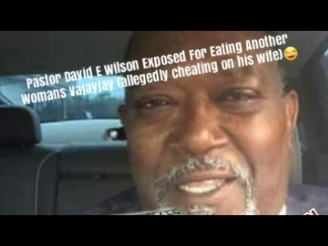 Pastor David E Wilson Exposed For Eating Another Womans Vajayjay (allegedly cheating on his wife)
