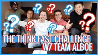 INTENSE THINK FAST CHALLENGE W/ TEAM ALBOE!!!
