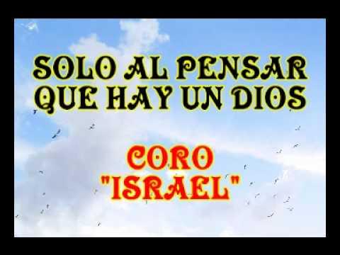 Solo al pensar que hay un Dios - Coro Israel