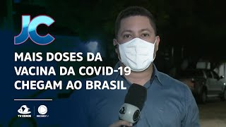 Mais doses da vacina da Covid-19 chegam ao Brasil
