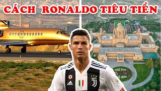 Ronaldo Giàu Như Thế Nào? Đây Là 10 Cách Tiêu Khác Người Của Ronaldo