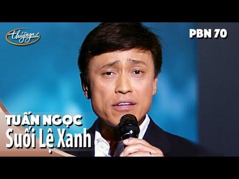 PBN 70 | Tuấn Ngọc - Suối Lệ Xanh