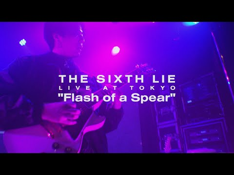【LIVE VIDEO】THE SIXTH LIE - Flash of a Spear