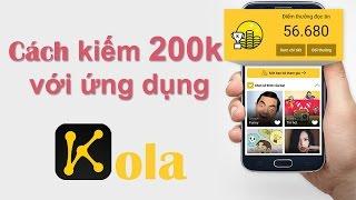 Cách kiếm 200k trên điện thoại với ứng dụng Kola - CHƯƠNG TRÌNH ĐÃ KẾT THÚC