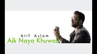 Aik Naya Khuwab 2.0 – Atif Aslam Video HD