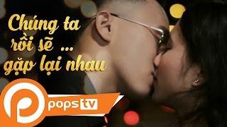 POPS TV | Phim Ngắn - Chúng Ta Rồi Sẽ Gặp Lại Nhau Official | Svent