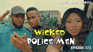 WICKED POLICE MEN (PRAIZE VICTOR COMEDY)EPISODE223