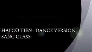 Hai Co Tien - Dance version - Sang class