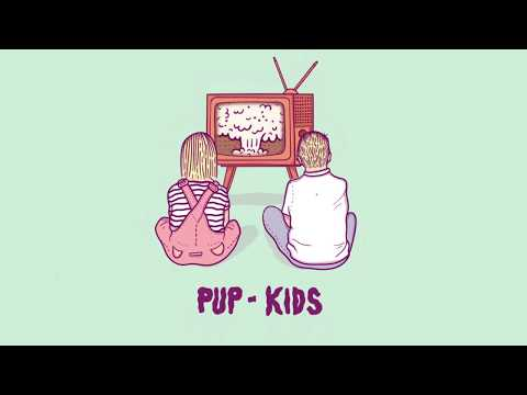 PUP - Kids (Audio)