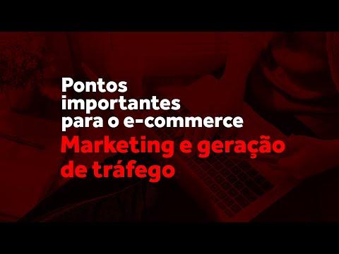 Pontos importantes para o e-commerce: Marketing e geração de tráfego