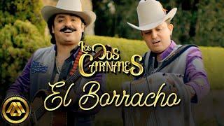 Los Dos Carnales - El Borracho (Video Oficial)