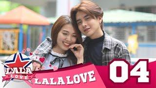 LA LA LOVE | TẬP 4 | KHÔNG CƯỚI THÌ ĐỪNG YÊU