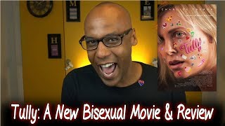 Tully - A New Bisexual Movie and Review