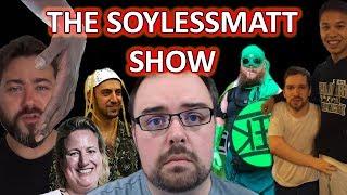 Matt Cries Again, Soygon Runs Away, TYT Rants, DesTiny's Banned. Is The SoylessMatt Show #6
