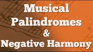 Musical Palindromes & Negative Harmony (what?)