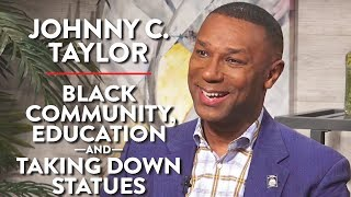 The Black Community, Education, and Taking Down Statues (Johnny C. Taylor Pt. 1)