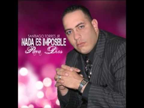Santiago Torres Jr - Nada es Imposible para Dios