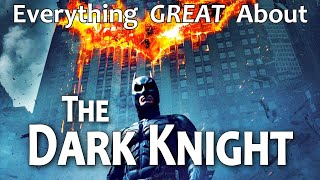 Everything GREAT About The Dark Knight!