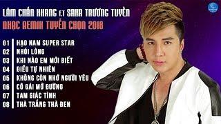 Lâm Chấn Khang Remix 2018 - Liên Khúc Remix Hạo Nam Supper Star - LK Lâm Chấn Khang Remix 2018