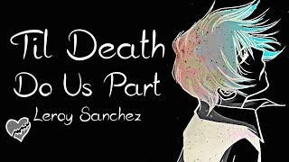Nightcore → Til Death Do Us Part ♪ (Leroy Sanchez) LYRICS ✔︎