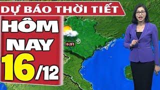 Dự báo thời tiết hôm nay mới nhất ngày 16/12 | Dự báo thời tiết 3 ngày tới