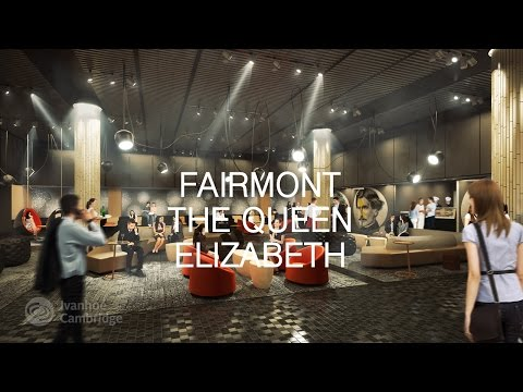 Video: Ivanhoé Cambridge invests in the transformation of Fairmont The Queen Elizabeth in Montreal