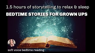 1.5 HOURS of Storytelling for Sleep / 6 Uninterrupted Bedtime Stories for Grown Ups (female voice)