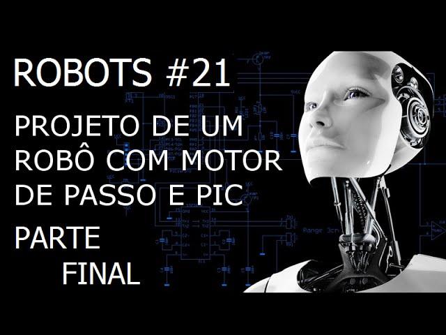 PROJETO DE UM ROBÔ COM MOTOR DE PASSO E PIC (Parte 8/8) | Robots #21