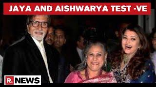 Aishwarya Rai, Jaya Bachchan test negative for Coronavirus..