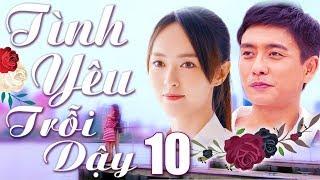 Phim Hay 2018 | Tình Yêu Trỗi Dậy - Tập 10 | Phim Bộ Trung Quốc Lồng Tiếng Mới Nhất 2018