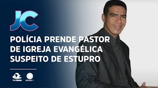 Polícia prende pastor de igreja evangélica suspeito de estupro