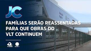 Famílias serão reassentadas para que obras do VLT continuem