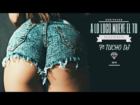 A LO LOCO MUEVE EL TO - BLASTER DJ ft TUCHO MIX 2016