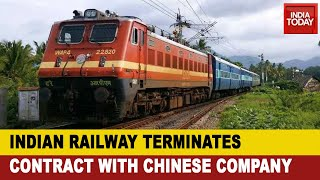 Indian Railways terminates contract with Chinese company..