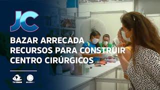 Bazar arrecada recursos para construir centro cirúrgicos