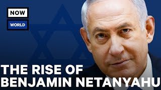 The Rise of Israel's Benjamin Netanyahu | NowThis World
