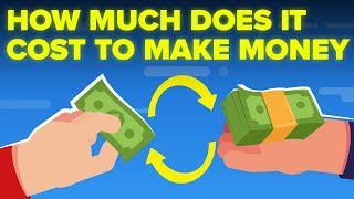 How Much Does It ACTUALLY Cost To Make Money