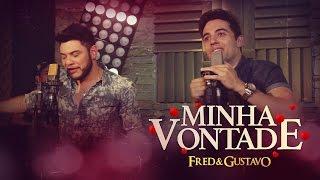 Fred e Gustavo - Minha Vontade - Vídeo Oficial (EP Eu Tô Com Você )