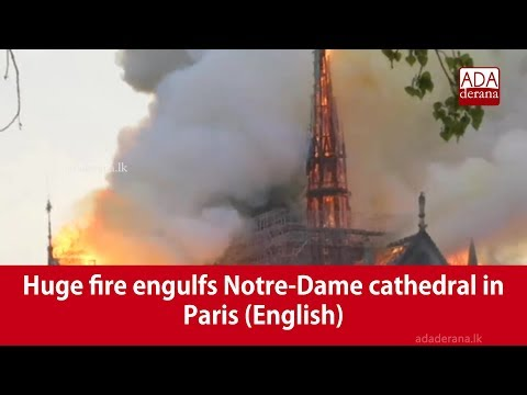 Huge fire engulfs Notre-Dame cathedral in Paris (English)