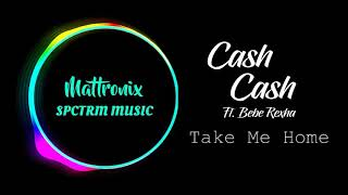 Cash Cash- Take Me Home(feat. Bebe Rexha)[MATTRONIX Lyrics Spectrum]