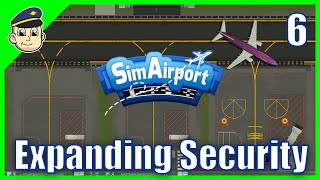 EXPANDING OUR SECURITY - Ep 6 - Let's Play SimAirport