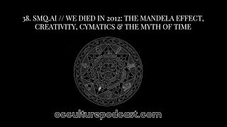 38. SMQ.AI // We Died in 2012: The Mandela Effect, Creativity, Cymatics & the Myth of Time