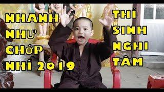 5 Chú Tiểu   NHANH NHƯ CHỚP NHÍ 2019   THÍ SINH NGHI TÂM   PHIÊN BẢN TỊNH THẤT BỒNG LAI :))