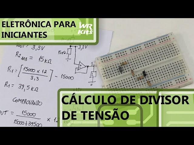 CÁLCULO DE DIVISORES DE TENSÃO | Eletrônica para Iniciantes #148