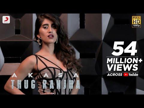 Thug Ranjha - Official Video   Akasa   Shashvat Seth   Paresh Pahuja   Latest Hits 2018