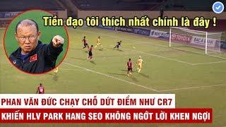 Quái kiệt Phan Văn Đức và những 15 bàn thắng chứng minh kỹ năng dứt điểm tốt nhất VN | Mãn Nhãn TV