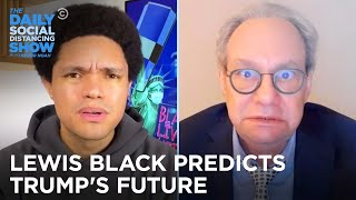Lewis Black Predicts Donald Trump's Future | The Daily Social Distancing Show