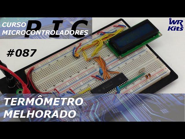 TERMÔMETRO PIC18 MELHORADO | Curso de PIC #087