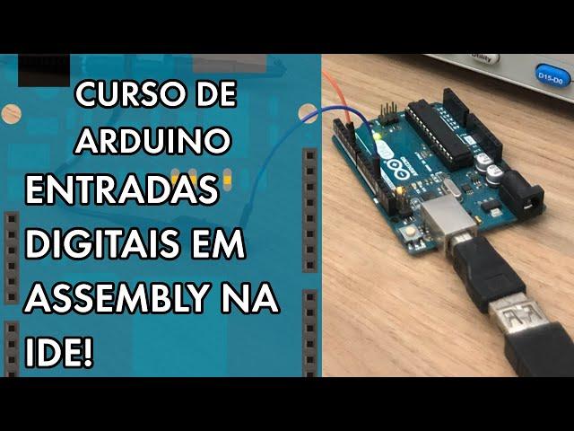ENTRADAS DIGITAIS EM ASSEMBLY NA IDE   Curso de Arduino #292