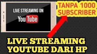 Cara Live Streaming Youtube di Hp Android Tanpa 1000 Subscriber